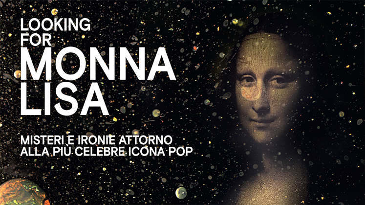 "SPECIALE GRUPPI mostra ""Looking for Monna Lisa""  Misteri e ironie attorno alla più celebre icona pop"